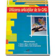 Utilizarea aplicatiilor de tip CAD clasa a XI-a, ruta directa, si clasa a XII-a, ruta progresiva, filiera tehnologica