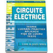 Circuite electrice. Teorie. Lucrari practice. Aplicatii. Fise de lucru. Teste (Licee cu profil tehnic)