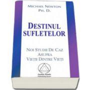 Destinul Sufletelor. Noi studii de caz asupra Vietii Dintre Vieti (Michael Newton, Ph. D.)
