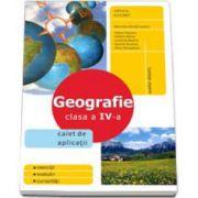 Geografie. Clasa a IV-a - Caiet de aplicatii, auxiliar didactic. Exercitii, evaluari, curiozitati