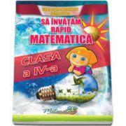 Sa invatam rapid matematica clasa a IV-a (Gheorghe Schneider)
