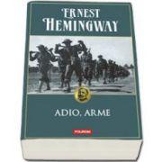 Ernest Miller Hemingway - Adio, arme - Editie necartonata