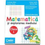 Matematica si explorarea mediului. Caietul elevului pentru clasa I