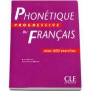Curs de limba franceza Phonetique Progressive Du Francais. Avec 600 exercices - Niveau intermediaire