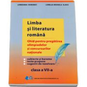 Limba si literatura romana. Ghid pentru pregatirea olimpiadelor si concursurilor nationale clasa a VII-a