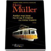 Herta Muller, Astazi mai bine nu m-as fi intalnit cu mine insami
