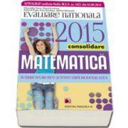 Evaluare nationala 2015 Matematica - Consolidare. Notiuni teoretice si teste dupa modelul MEN. clasa a VIII-a