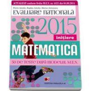 Evaluare nationala 2015 Matematica - Initiere. 50 de teste dupa modelul M. E. N.