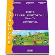 Teste pentru portofoliu clasa a IV-a. Matematica - Colectia, Evaluare 2014