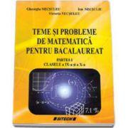Gheorghe Necsuleu, Teme si probleme de matematica pentru Bacalaureat - Partea I clasele IX-a si a X-a