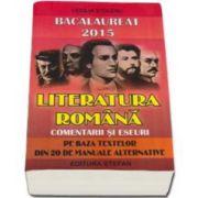 Bacalaureat 2015 Literatura romana, comentarii si eseuri pe baza textelor din 20 de manuale alternative - Cecilia Stoleru