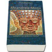 Meandrele Mintii. Limpezirea spatiului mental - Thich Nhat Hanh