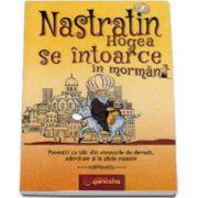 Nastratin Hogea se intoarce in mormant. Povesti cu talc din vremurile de demult, adevarate si in zilele noastre