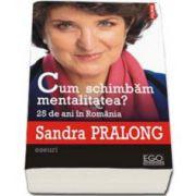 Sandra Pralong, Cum schimbam mentalitatea? 25 de ani in Romania - Eseuri