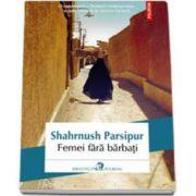 Shahrnush Parsipur, Femei fara barbati. Traducere din limba persana de Cristina Ciovarnache
