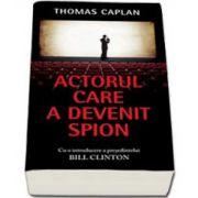 Thomas Caplan, Actorul care a devenit spion - Cu o introducere a presedintelui Bill Clinton