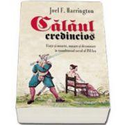 Calaul credincios - viata si moarte, onoare si dezonoare in tumultuosul secol al XVI-lea (Joel F. Harrington)