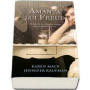 Karen Mack, Amanta lui Freud - Teoriile lui au schimbat lumea, dar au sfasiat-o pe a ei