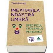 Tom Burns, Inevitabila noastra umbra. Specificul si dilemele psihiatriei