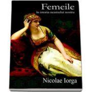 Nicolae Iorga, Femeile in istoria neamului nostru