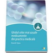 Ghidul celor mai uzuale medicamente din practica medicala
