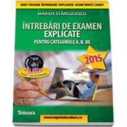 Intrebari de examen explicate 2015, pentru obtinerea permisului auto (contine CD). Categoriile A, B, BE, A1, A2 si AM