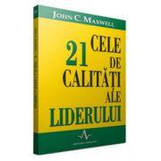 Cele 21 de calitati ale liderului - John Maxwell