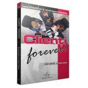 Clienti Forever ! - Lasa clientii sa iti construiasca afacerea