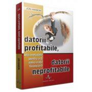Datorii profitabile, datorii neprofitabile - Afla metodele pentru a-ti salva viata financiare