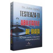 TESTEAZA-TI ABILITATILE DE VIATA - 10 teste pentru masurarea inteligentei practice