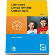 Literatura. Limba romana. Comunicare - clasa a 5-a - Semestrul I (Ioana Triculescu)