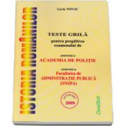 ISTORIA ROMANILOR TESTE GRILA PENTRU PREGATIREA EXAMENULUI DE ADMITERE LA ACADEMIA DE POLITIE. Admitere la Facultatea de Administratie Publica (SNSPA)