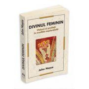 Divinul Feminin - Viziuni si profetii in traditia sapientiala