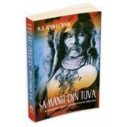 Samanii din Tuva. Analiza etnografica si istorica a samanismului tuvin
