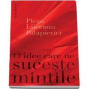 O idee care ne suceste mintile - Andrei Plesu, Horia-Roman Patapievici si Gabriel Liiceanu