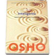 Osho, Inteligenta - Reactioneaza creativ la prezent