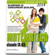 Olimpiade si concursuri scolare 2014. Matematica clasele IX-XII - Colectia Super-Mate