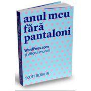 Scott Berkun, Anul meu fara pantaloni - WordPress.com si viitorul muncii