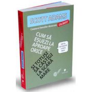 Scott Adams, Cum sa esuezi la aproape orice si totusi sa castigi la scara mare - Un fel de poveste a vietii mele