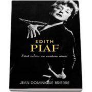 Jean Dominique Brierre, Edith Piaf - Fara iubire suntem nimic