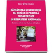 Ion Gherman, Batranetea si genocidul nu exclud o posibila prosperitate si renastere nationala