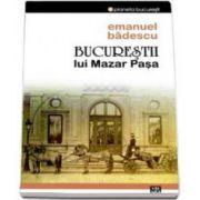 Emanuel Badescu, Bucurestii lui Mazar Pasa