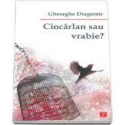 Ciocarlan sau vrabie? (Gheorghe Dragomir)