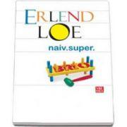 Erland Loe, Naiv Super