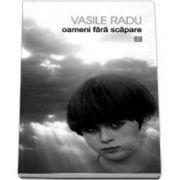 Vasile Radu, Oameni fara scapare