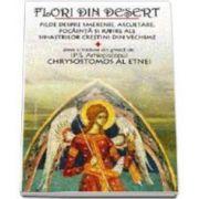 Flori din desert. Pilde despre smerenie, ascultare, pocainta si iubire (Chrysostomos al Etnei Arhiepiscopul)