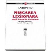 Miscarea Legionara dupa Corneliu Codreanu Vol II. Regimul Antonescu (ianuarie 1941- august 1944)