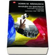 Revolutia ca spectacol. Insemnarile unui sociolog in perioada septembrie 1988 - iulie 1992
