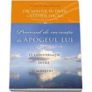 Wayne W. Dyer, Procesul de cocreatie la apogeul lui - O conversatie intre maestri