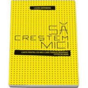 Laura Grunberg, Sa crestem mici - Carte pentru cei mici care trebuie neaparat citita de cei mari